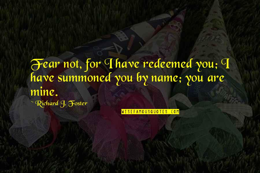 You Not Mine Quotes By Richard J. Foster: Fear not, for I have redeemed you; I