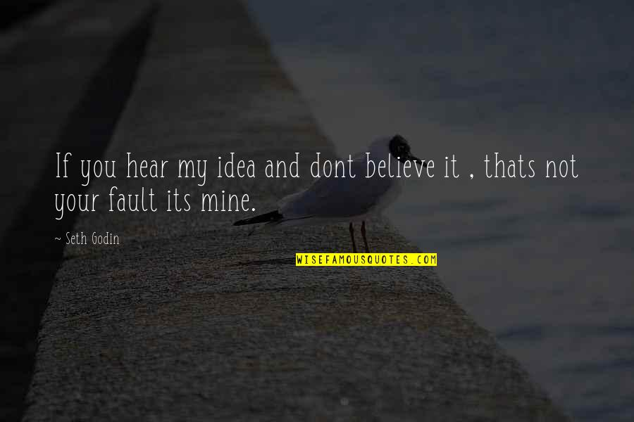 You Not Mine Quotes By Seth Godin: If you hear my idea and dont believe