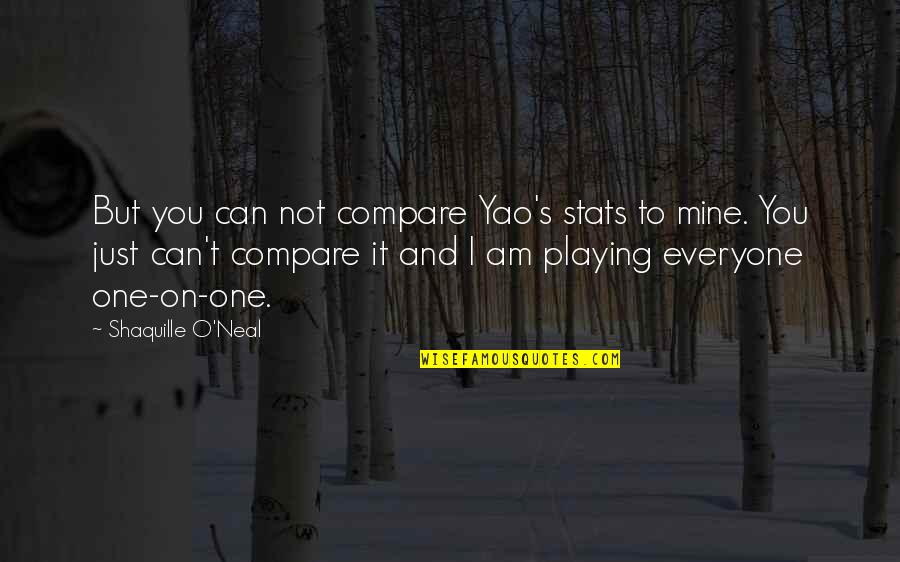 You Not Mine Quotes By Shaquille O'Neal: But you can not compare Yao's stats to