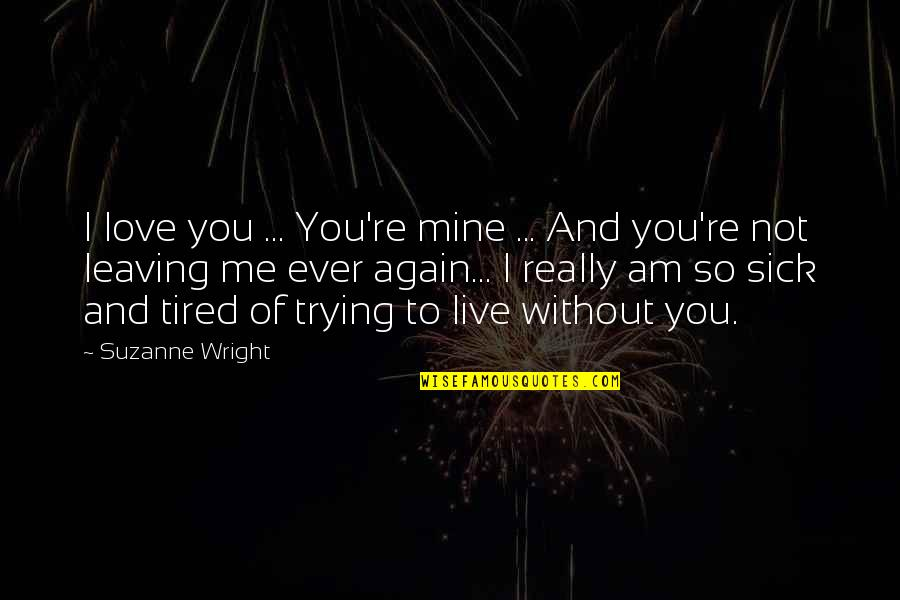 You Not Mine Quotes By Suzanne Wright: I love you ... You're mine ... And