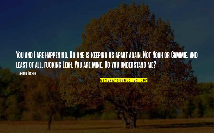 You Not Mine Quotes By Tarryn Fisher: You and I are happening. No one is