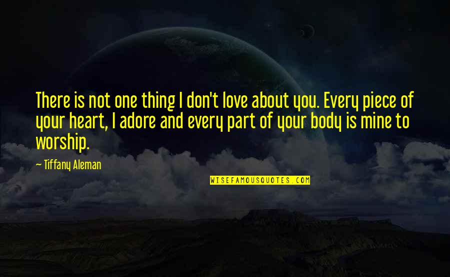 You Not Mine Quotes By Tiffany Aleman: There is not one thing I don't love