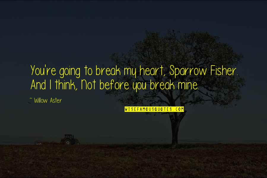 You Not Mine Quotes By Willow Aster: You're going to break my heart, Sparrow Fisher.