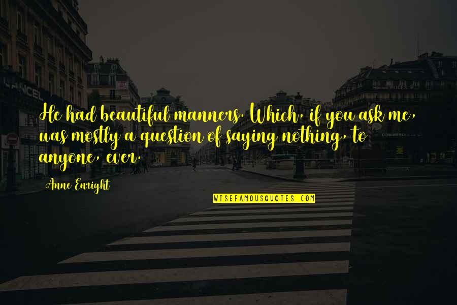 You Nothing To Me Quotes By Anne Enright: He had beautiful manners. Which, if you ask