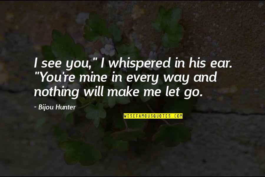 """You Nothing To Me Quotes By Bijou Hunter: I see you,"""" I whispered in his ear."""