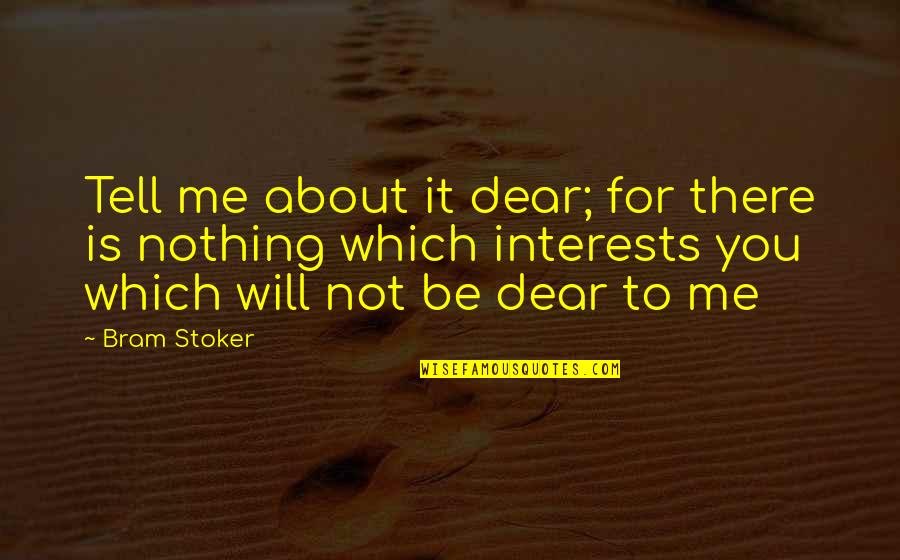 You Nothing To Me Quotes By Bram Stoker: Tell me about it dear; for there is