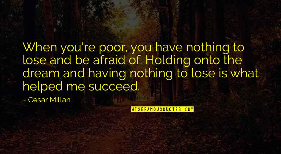 You Nothing To Me Quotes By Cesar Millan: When you're poor, you have nothing to lose