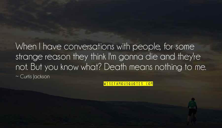 You Nothing To Me Quotes By Curtis Jackson: When I have conversations with people, for some
