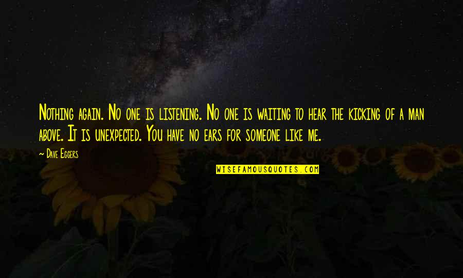 You Nothing To Me Quotes By Dave Eggers: Nothing again. No one is listening. No one