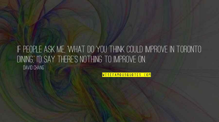 You Nothing To Me Quotes By David Chang: If people ask me, 'What do you think