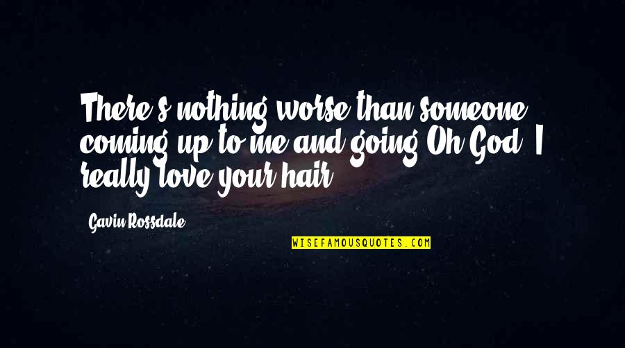 You Nothing To Me Quotes By Gavin Rossdale: There's nothing worse than someone coming up to
