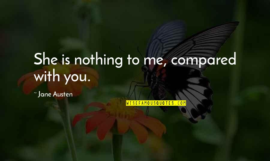 You Nothing To Me Quotes By Jane Austen: She is nothing to me, compared with you.