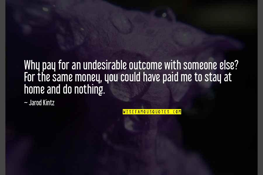 You Nothing To Me Quotes By Jarod Kintz: Why pay for an undesirable outcome with someone