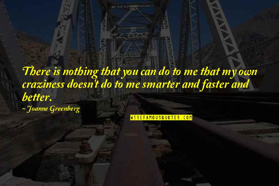 You Nothing To Me Quotes By Joanne Greenberg: There is nothing that you can do to