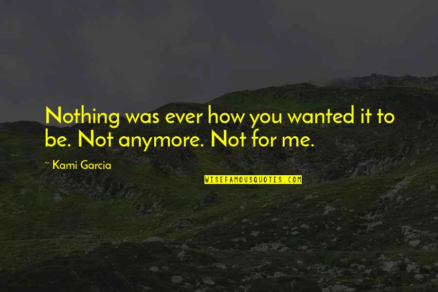 You Nothing To Me Quotes By Kami Garcia: Nothing was ever how you wanted it to
