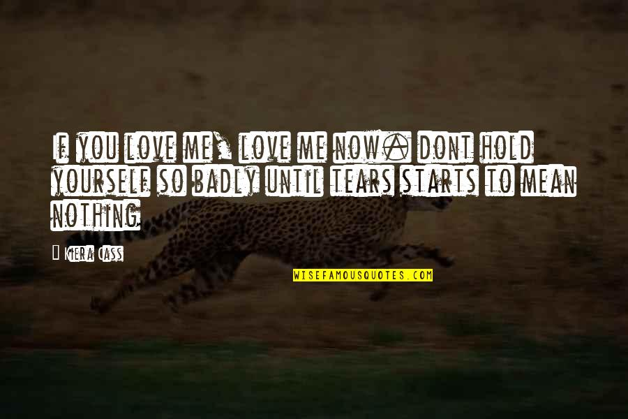 You Nothing To Me Quotes By Kiera Cass: If you love me, love me now. dont