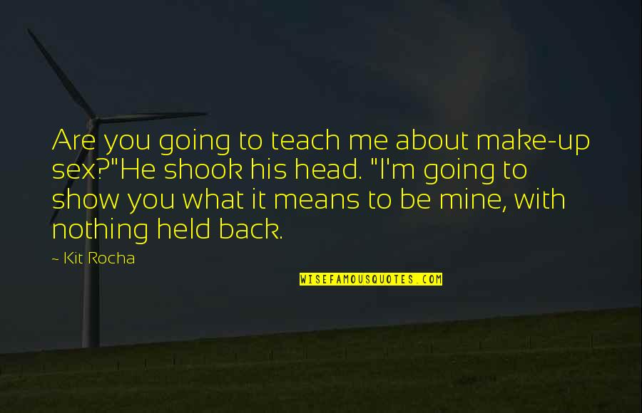 You Nothing To Me Quotes By Kit Rocha: Are you going to teach me about make-up