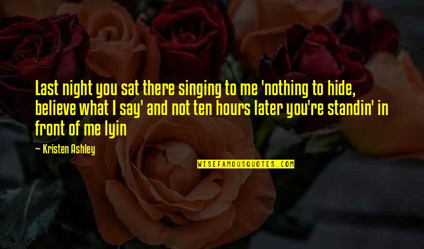You Nothing To Me Quotes By Kristen Ashley: Last night you sat there singing to me