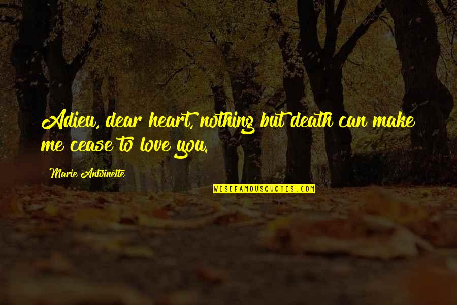 You Nothing To Me Quotes By Marie Antoinette: Adieu, dear heart, nothing but death can make