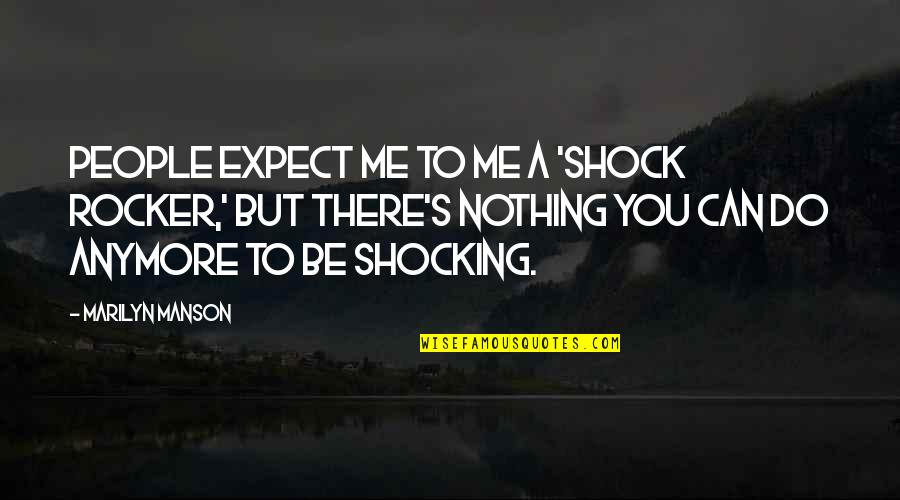 You Nothing To Me Quotes By Marilyn Manson: People expect me to me a 'shock rocker,'
