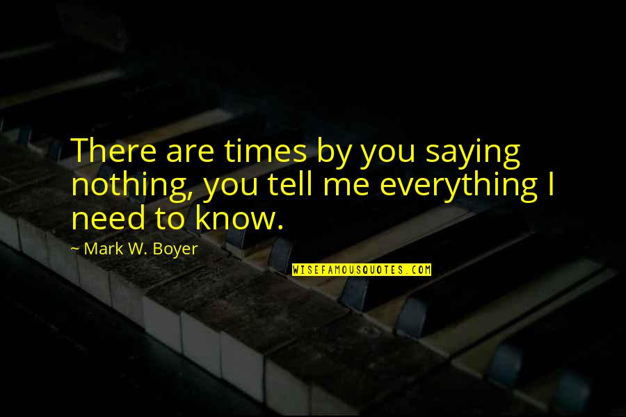 You Nothing To Me Quotes By Mark W. Boyer: There are times by you saying nothing, you