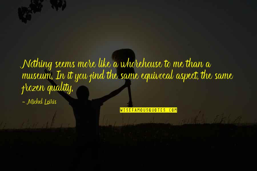 You Nothing To Me Quotes By Michel Leiris: Nothing seems more like a whorehouse to me