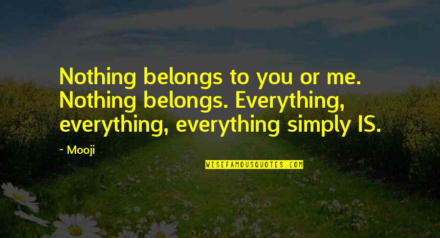 You Nothing To Me Quotes By Mooji: Nothing belongs to you or me. Nothing belongs.