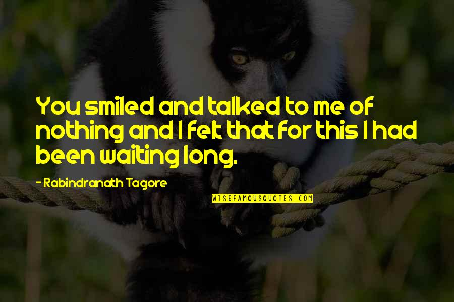 You Nothing To Me Quotes By Rabindranath Tagore: You smiled and talked to me of nothing