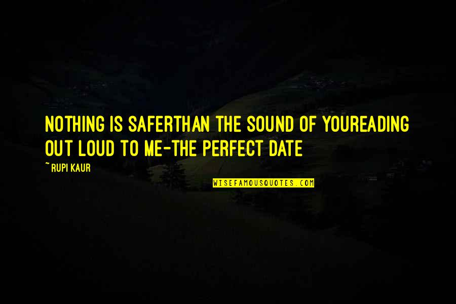 You Nothing To Me Quotes By Rupi Kaur: nothing is saferthan the sound of youreading out