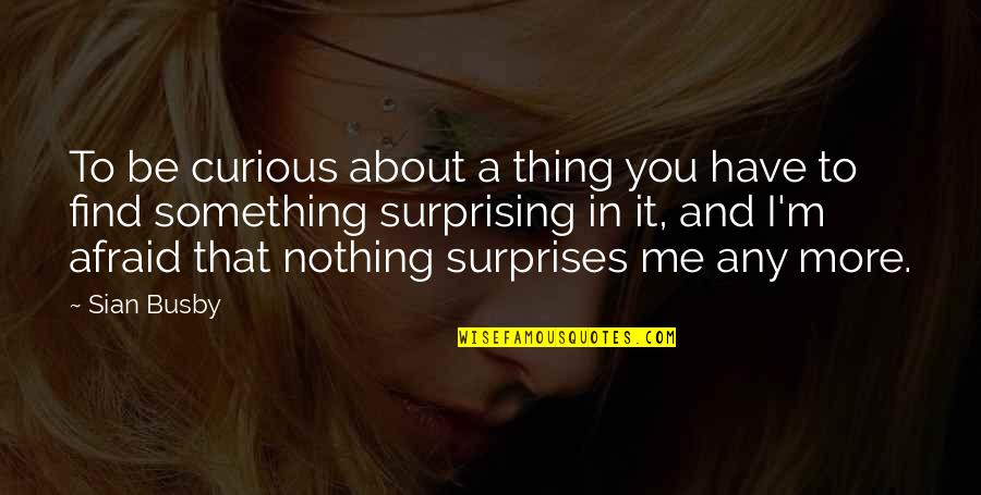 You Nothing To Me Quotes By Sian Busby: To be curious about a thing you have