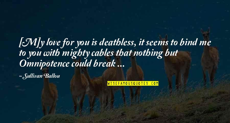 You Nothing To Me Quotes By Sullivan Ballou: [M]y love for you is deathless, it seems