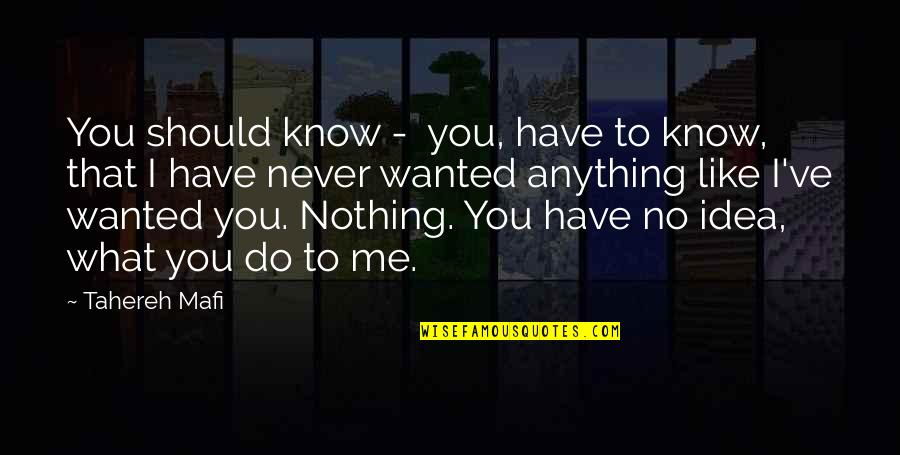 You Nothing To Me Quotes By Tahereh Mafi: You should know - you, have to know,