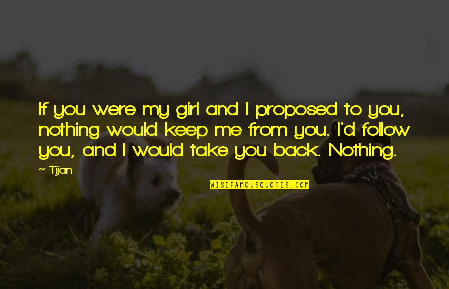 You Nothing To Me Quotes By Tijan: If you were my girl and I proposed