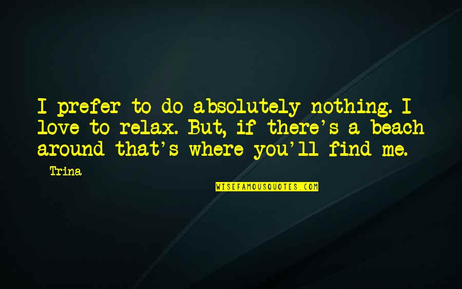 You Nothing To Me Quotes By Trina: I prefer to do absolutely nothing. I love