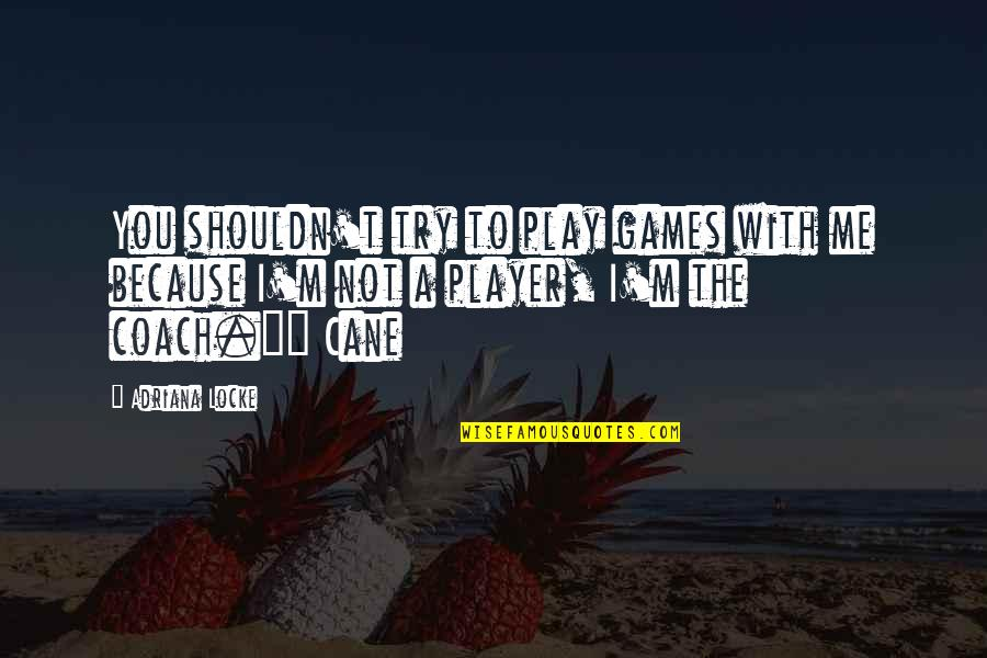 You Play Me I Play You Quotes By Adriana Locke: You shouldn't try to play games with me