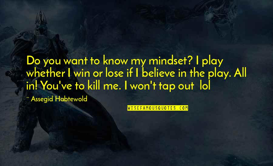 You Play Me I Play You Quotes By Assegid Habtewold: Do you want to know my mindset? I