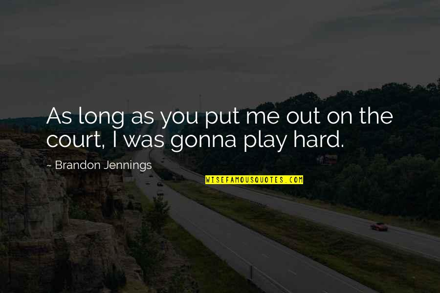 You Play Me I Play You Quotes By Brandon Jennings: As long as you put me out on