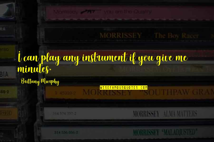 You Play Me I Play You Quotes By Brittany Murphy: I can play any instrument if you give