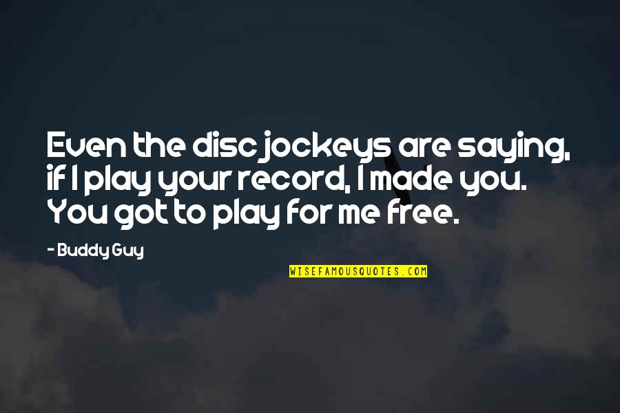 You Play Me I Play You Quotes By Buddy Guy: Even the disc jockeys are saying, if I