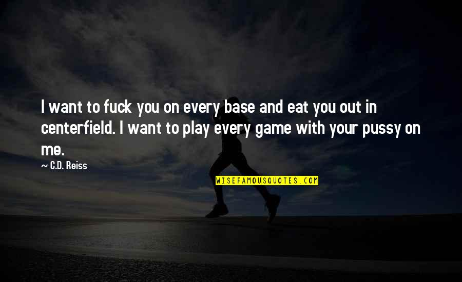 You Play Me I Play You Quotes By C.D. Reiss: I want to fuck you on every base