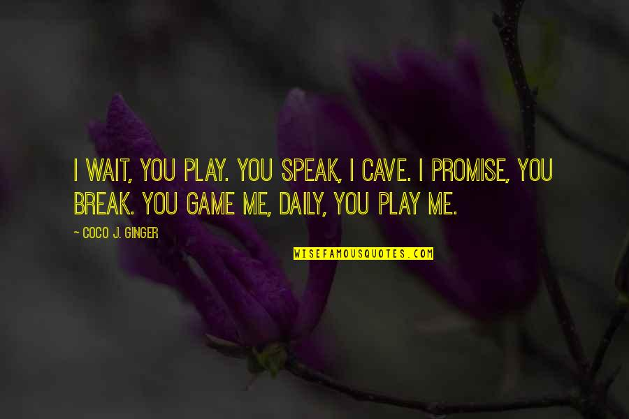 You Play Me I Play You Quotes By Coco J. Ginger: I wait, you play. You speak, I cave.
