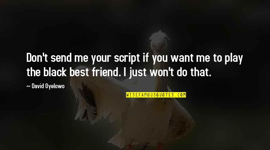 You Play Me I Play You Quotes By David Oyelowo: Don't send me your script if you want