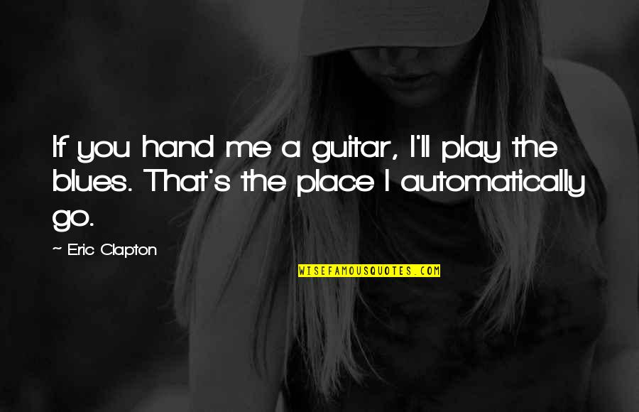 You Play Me I Play You Quotes By Eric Clapton: If you hand me a guitar, I'll play