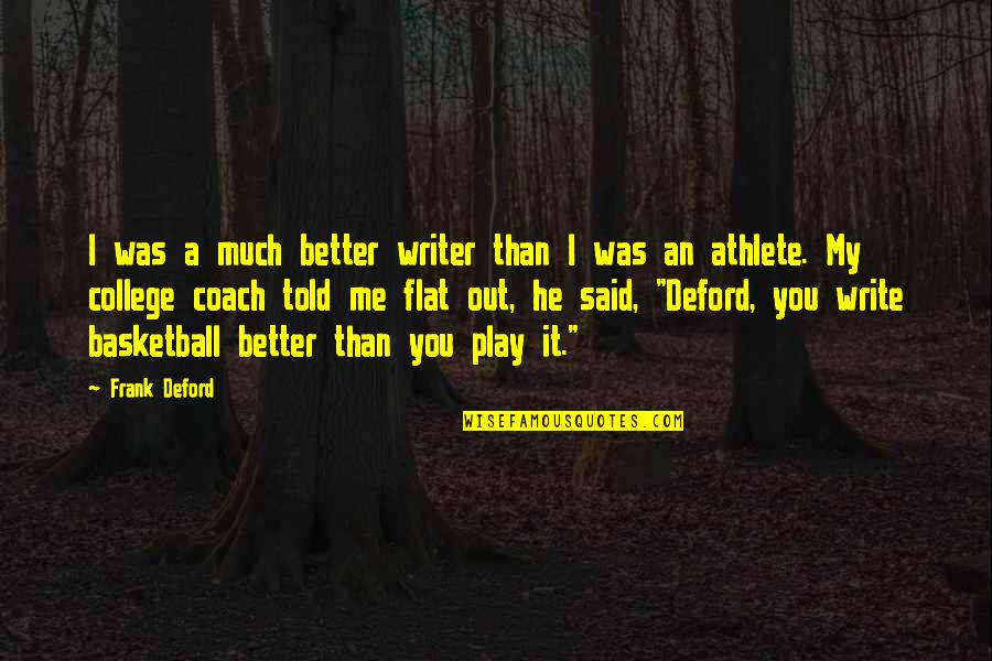 You Play Me I Play You Quotes By Frank Deford: I was a much better writer than I