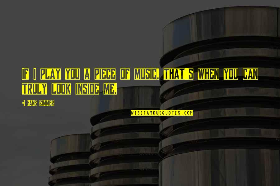 You Play Me I Play You Quotes By Hans Zimmer: If I play you a piece of music,