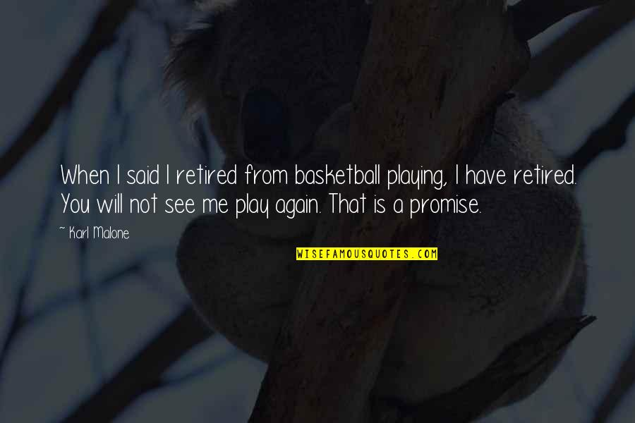 You Play Me I Play You Quotes By Karl Malone: When I said I retired from basketball playing,