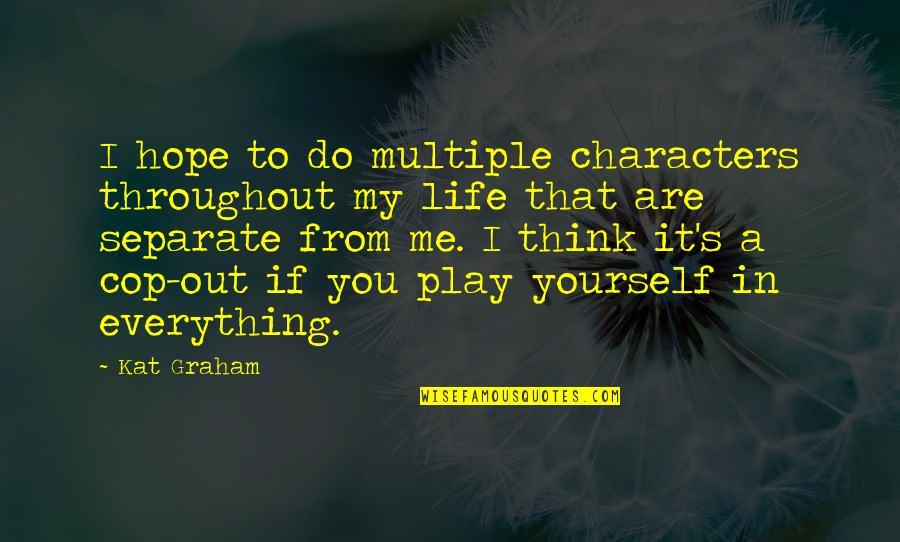 You Play Me I Play You Quotes By Kat Graham: I hope to do multiple characters throughout my