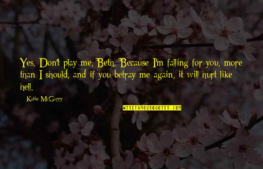 You Play Me I Play You Quotes By Katie McGarry: Yes. Don't play me, Beth. Because I'm falling