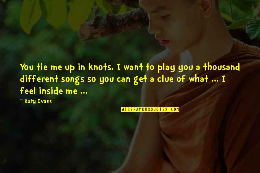 You Play Me I Play You Quotes By Katy Evans: You tie me up in knots. I want