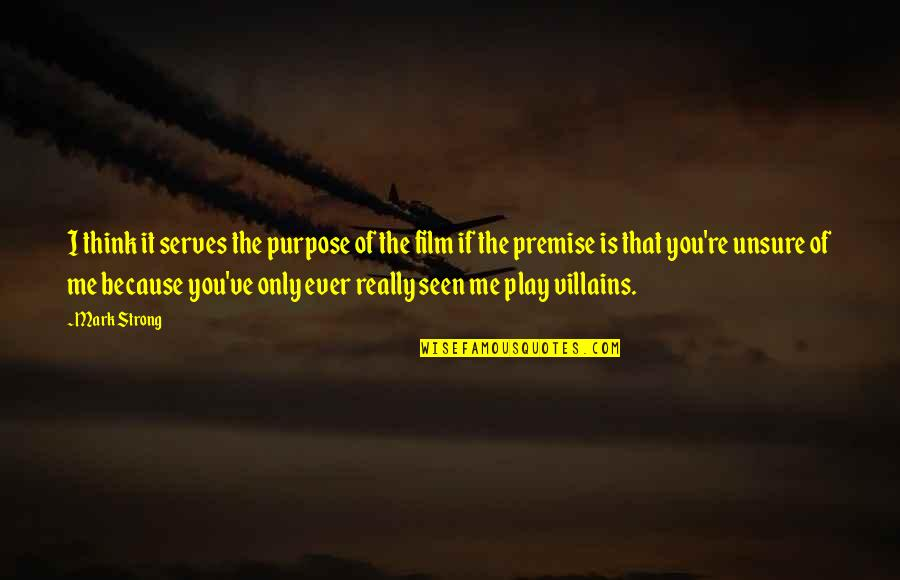You Play Me I Play You Quotes By Mark Strong: I think it serves the purpose of the